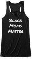 Black Moms Matter Tank - $15