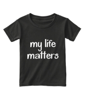 My Life Matters Toddler Tee - $12